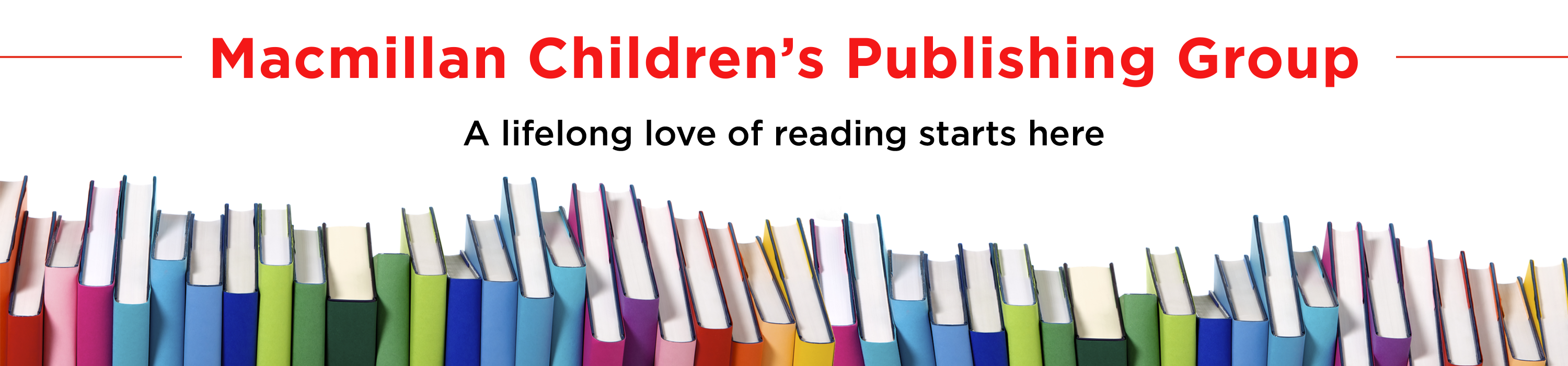 Macmillan Children's Publishing Group A Lifelong love of reading starts here